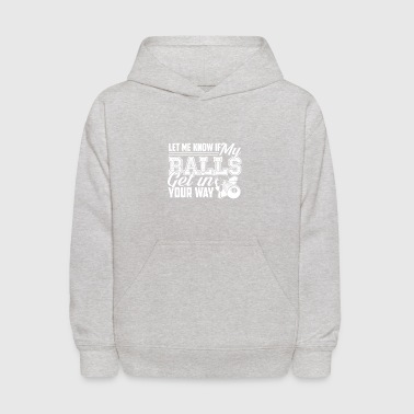 Way Billiard Let Me Know If My balls Get In Your Way - Kids' Hoodie