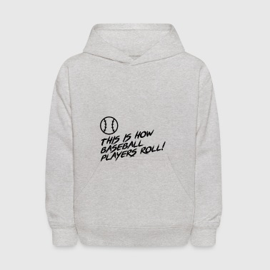 This is how Baseball Players ROLL!! Gift - Kids' Hoodie