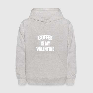 Coffee Is My Valentine - Kids' Hoodie