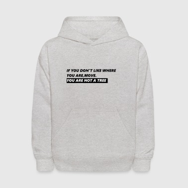 If you don't like where you are, move. - Kids' Hoodie