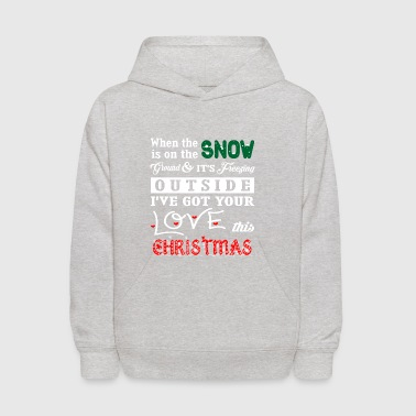When Snow Ground Freezing Outside Love Christmas - Kids' Hoodie
