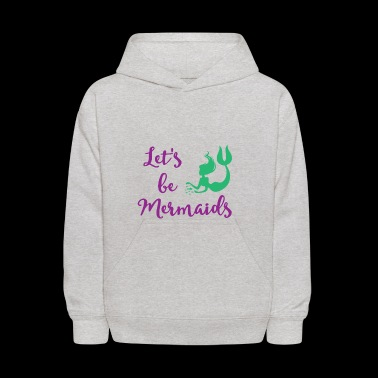 Let's be Mermaids - Funny Mermaid tee shirt - Kids' Hoodie