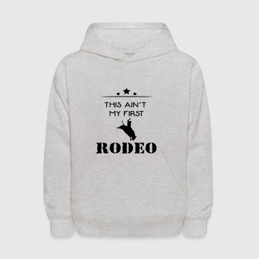 This Ain't My First Rodeo - Kids' Hoodie
