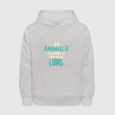 DEAR ANIMALS I'M SORRY IT TOOK ME SO LONG - Kids' Hoodie