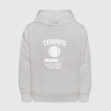 Tennis Talent Loading Please Wait Gift - Kids' Hoodie