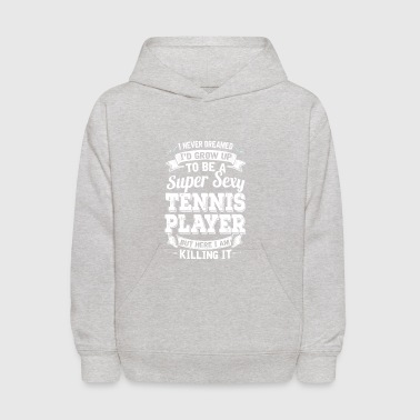 I'D Grow Up To Be A Super Sexy Tennis Player - Kids' Hoodie