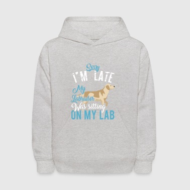 Sorry I'M Late, My Labrador Was Sitting On My Lab - Kids' Hoodie