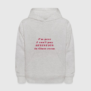 I'm poor. I can't pay ATTENTION in Class - Kids' Hoodie