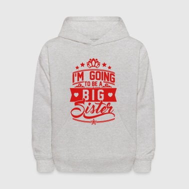 I'm going to be a big Sister - Baby - Siblings - Kids' Hoodie
