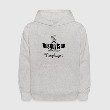 This guy is an awesome Translator - Kids' Hoodie