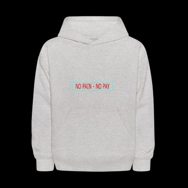 no pain - no pay - Kids' Hoodie