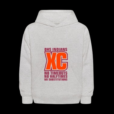 OHS INDIANS XC NO TIMEOUTS NO HALFTIMES NO SUBSTIT - Kids' Hoodie