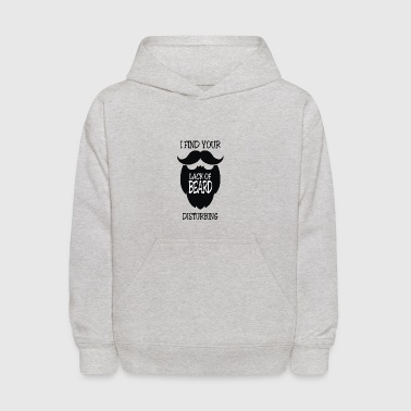 I Find Lack Of Beard Disturbinga - Kids' Hoodie