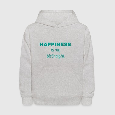 HAPPINESS Is My Birthright - Inspirational Quote - Kids' Hoodie