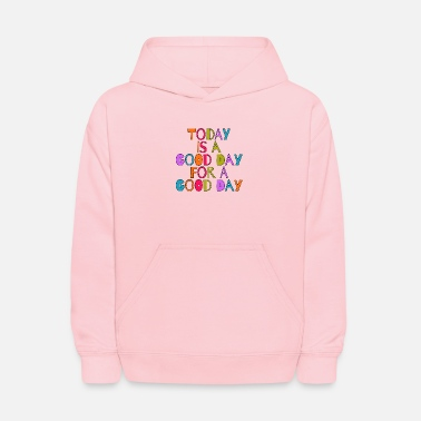 Good Day Today is a good day for a good day - Kids' Hoodie