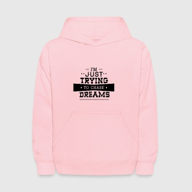 I-m_just_trying_to_chase_dreams - Kids' Hoodie