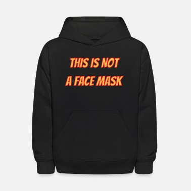 Face-masks This is not a face mask - Kids' Hoodie