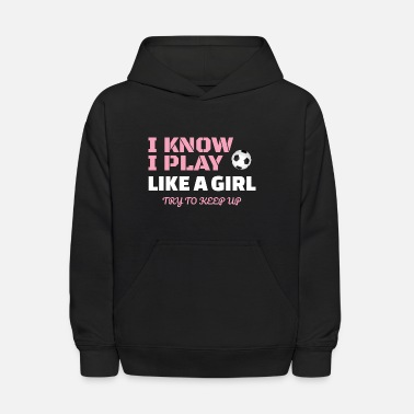 Like Girl Soccer - I Know I Play Like A Girl - Kids' Hoodie