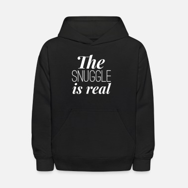 Snuggle The Snuggle is Real - Kids' Hoodie