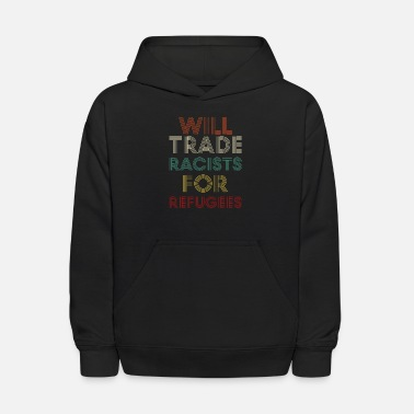 Political Will Trade Racists For Refugees Political World Pe - Kids' Hoodie