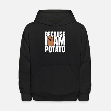 Funny Because I'm A Potato Funny Food Joke - Kids' Hoodie