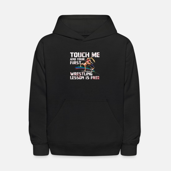 Wrestling Hoodies & Sweatshirts - Touch Me And Your First Wrestling Lesson Is Free - Kids' Hoodie black