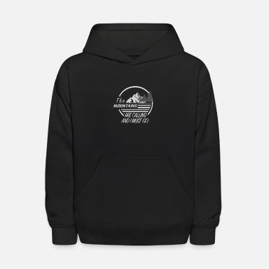 Calling And I The Mountains are calling and I must go - Kids' Hoodie