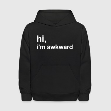 I'm Awkward Funny Quote - Kids' Hoodie