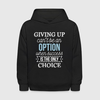 Success is the only choice. Don't give up - Kids' Hoodie