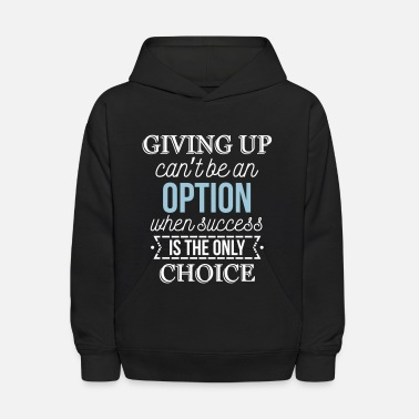 Cool Quote Success is the only choice. Don't give up - Kids' Hoodie