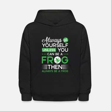 Frog Always be yourself unless you can be a Frog - Kids' Hoodie