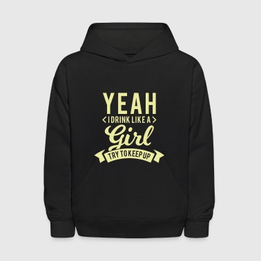 Yeah i drink like a girl try to keep up - Kids' Hoodie