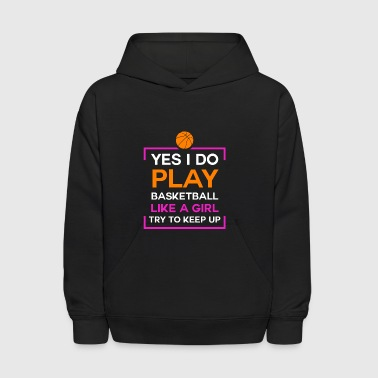Funny Sarcastic I Play Basketball Like a Girl - Kids' Hoodie