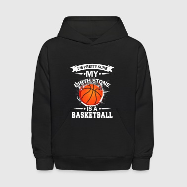 I'm pretty sure my birthstone is a basketball - Kids' Hoodie