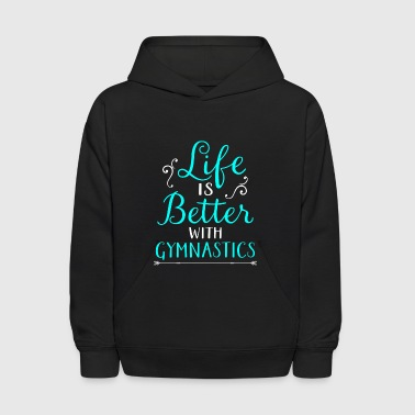 Gymnastics Life Is Better With Gymnast Light - Kids' Hoodie