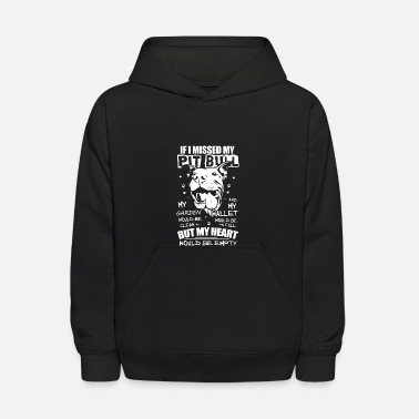 If I Missed my Pit Bull ...my Heart would be empty - Kids' Hoodie