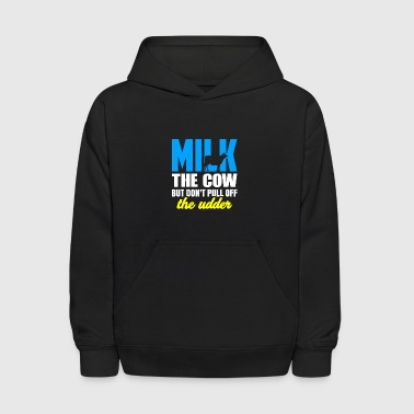 Udder Farming Milk the Cow Don't Pull Off the Udder Cow Lover - Kids' Hoodie