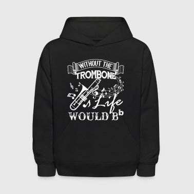 Life Without Trombone Shirt - Kids' Hoodie