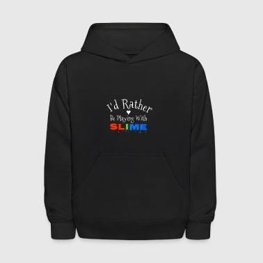 I'd Rather Be Playing With Slime - Kids' Hoodie