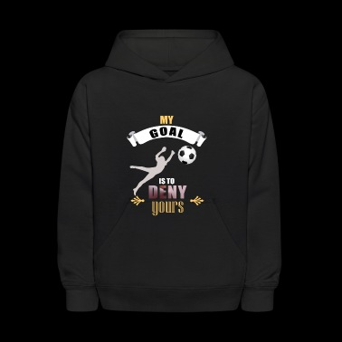 My Goal Is To Deny Yours Soccer Goalie/Goalkeeper - Kids' Hoodie