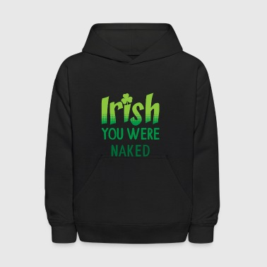Irish You were naked St Patrick's Day Gift - Kids' Hoodie