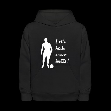 Let's kick some balls soccer sport gift idea - Kids' Hoodie