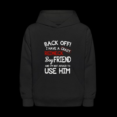 I HAVE A CRAZY REDNECK BOY FRIEND T SHIRT - Kids' Hoodie