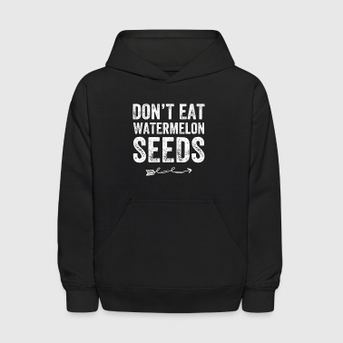 Don't eat watermelon seeds - Kids' Hoodie