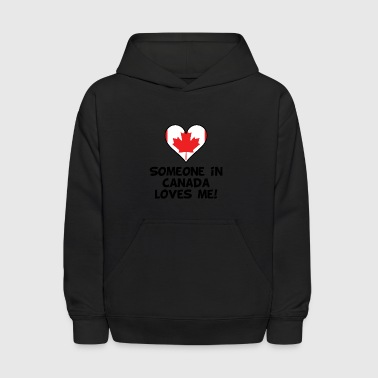 Someone In Canada Loves Me - Kids' Hoodie