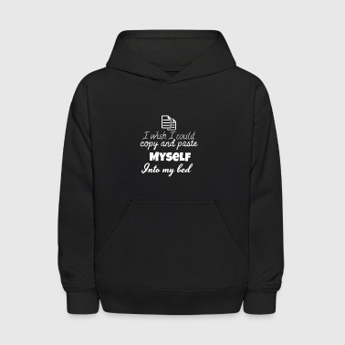 I wish I could copy and paste myself into your bed - Kids' Hoodie