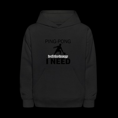 Ping Pong is my therapy - Kids' Hoodie