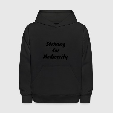 Striving for Mediocrity - Kids' Hoodie