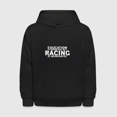 Education is important but Racing is importanter - Kids' Hoodie