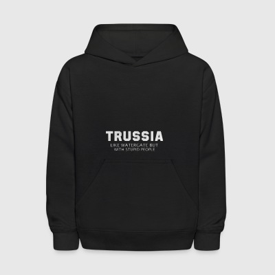 Trussia like watergate but with stupid people - Kids' Hoodie